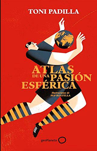 libro atlas de una pasión esferica toni padilla