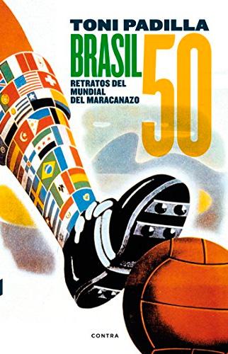 libro brasil 50 retratos del mundial del maracanazo toni padilla